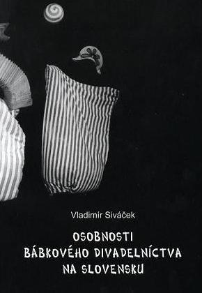 PhDr. Vladimír Siváček: Osobnosti bábkového divadelníctva na Slovensku.2003